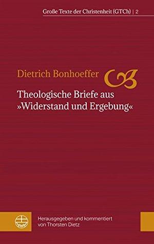 """Theologische Briefe aus """"Widerstand und Ergebung"""" (Große Texte der Christenheit (GTCh) 2)"""