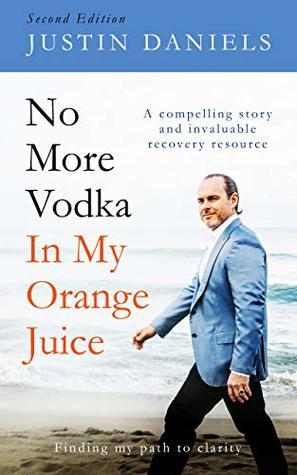 No More Vodka in My Orange Juice (Second Edition)