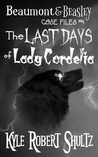 The Last Days of Lady Cordelia (Beaumont and Beasley Case Files, #1)