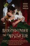 Seduced Under the Mistletoe by Emmanuelle de Maupassant