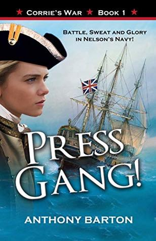 Press Gang!: Battle, Sweat and Glory in Nelson's Navy! (Corrie's War Book 1)
