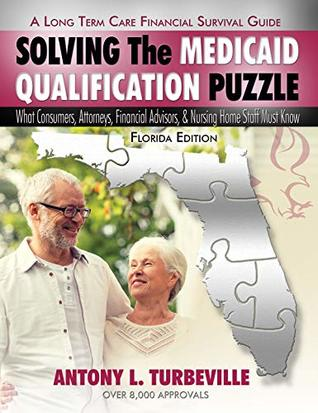 Solving The Medicaid Qualification Puzzle: What Consumers, Attorneys, & Financial Advisors Must Know