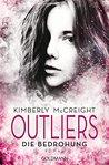 Outliers - Gefährliche Bestimmung. Die Bedrohung by Kimberly McCreight
