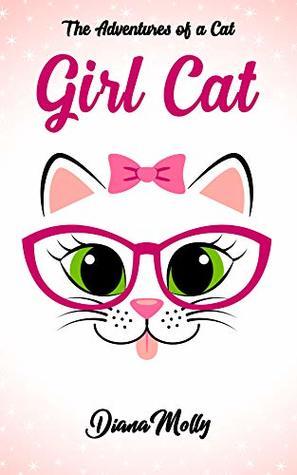 Books for Girls : Girl Cat: (Cat, Girl, Adventure & Fantasy, Friendship, Grow up, Books for Girls 9-12)