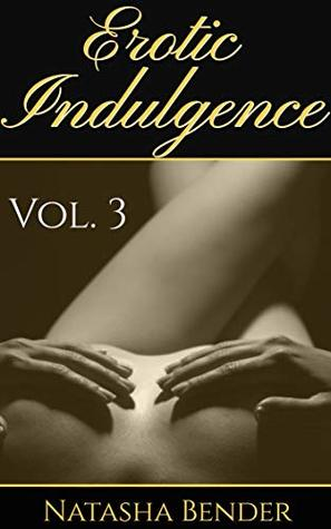 Erotic Indulgence: Volume 3