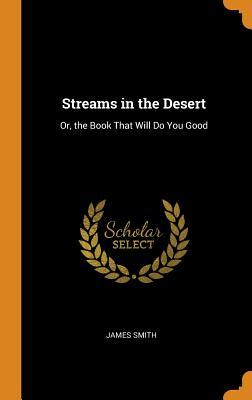 Streams in the Desert: Or, the Book That Will Do You Good