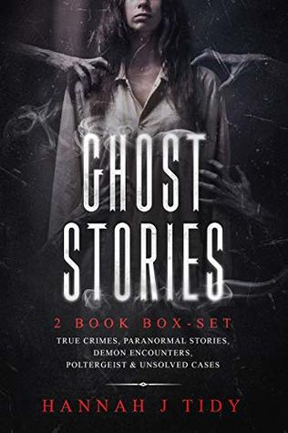 Ghost Stories: 2 book box-set: True crimes, Paranormal stories, Demon encounters, poltergeist & unsolved cases.