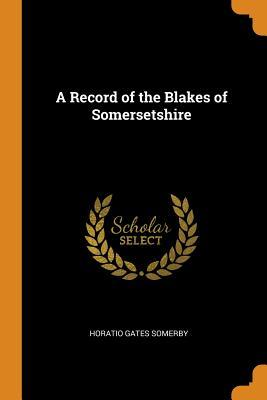 A Record of the Blakes of Somersetshire