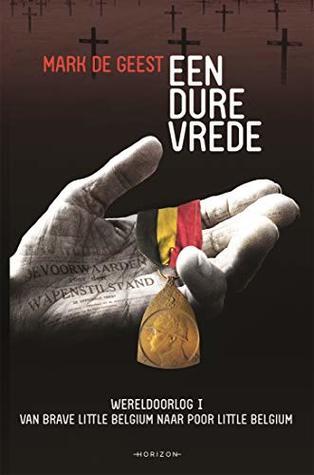 Een dure vrede: Wereldoorlog I: van Brave Little Belgium naar Poor Little Belgium