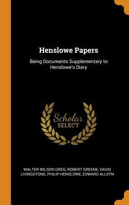 Henslowe Papers: Being Documents Supplementary to Henslowe's Diary