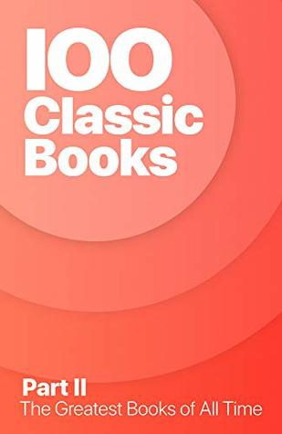 IOO Classic Books II: Greatest Classic Books of All Time (100 Classic Books Book 2)