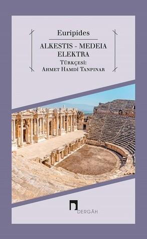 Alkestis - Medeia - Elektra