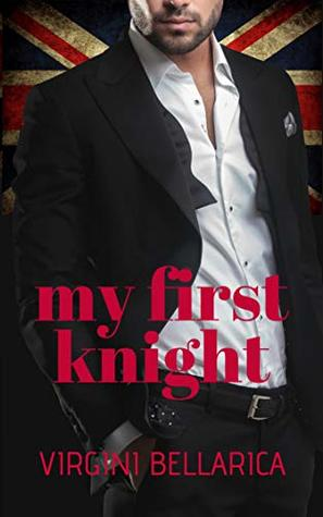 My First Knight (The British Billionaire Series Book 1)