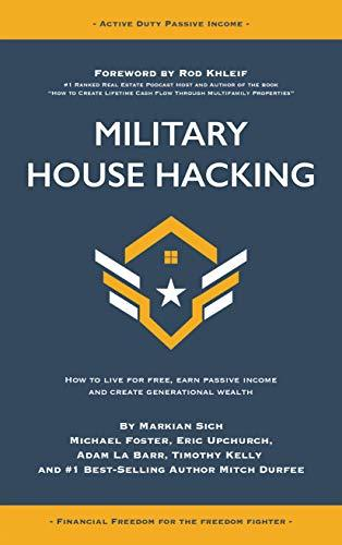 Military House Hacking: How to Live for Free, Earn Passive Income and Create Generational Wealth