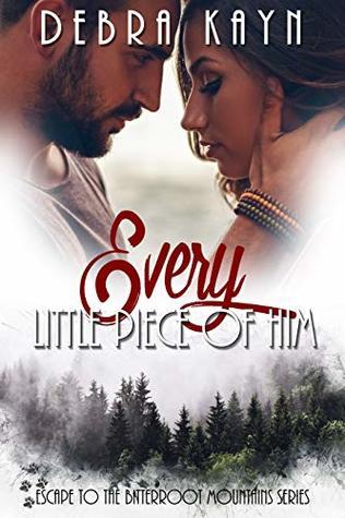Every Little Piece of Him by Debra Kayn