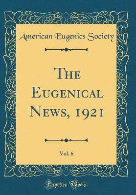 The Eugenical News, 1921, Vol. 6