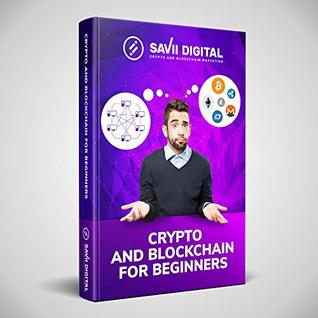Crypto and Blockchain for Beginners: The Ultimate Beginner's Guide to Cryptocurrency and Blockchain for Beginners
