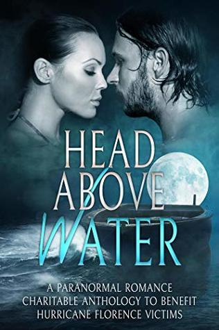 Head Above Water: A Paranormal Romance Charitable Anthology To Benefit Hurricane Florence Victims