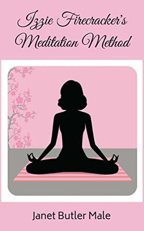 Izzie Firecracker's Meditation Method (Self-Help Series Book 1)
