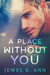 A Place Without You by Jewel E. Ann