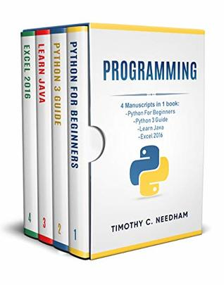 Programming: 4 Manuscripts in 1 book : Python For Beginners - Python 3 Guide - Learn Java - Excel 2016