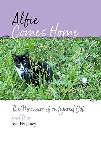 Alfie Comes Home: The Memoirs of an Injured Cat (A Miracle Cat Called Alfie Book 2)
