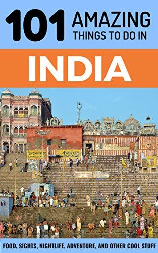 101 Amazing Things to Do in India: India Travel Guide