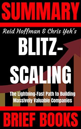Summary: Reid Hoffman and Chris Yeh's Blitzscaling: The Lightning-Fast Path to Building Massively Valuable Companies