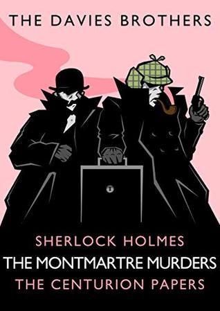 Sherlock Holmes: The Montmartre Murders (Sherlock Holmes: The Centurion Papers Book 6)
