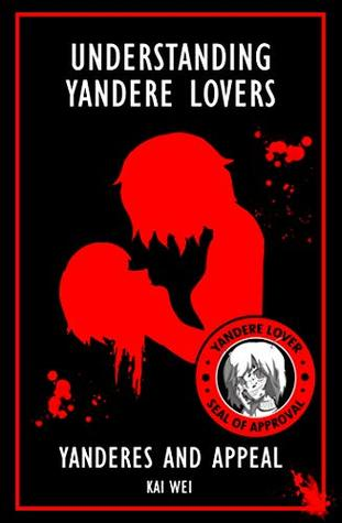 Understanding Yandere Lovers: Yanderes and Appeal