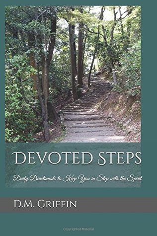 Devoted Steps: Daily devotionals to keep you in step with the Spirit