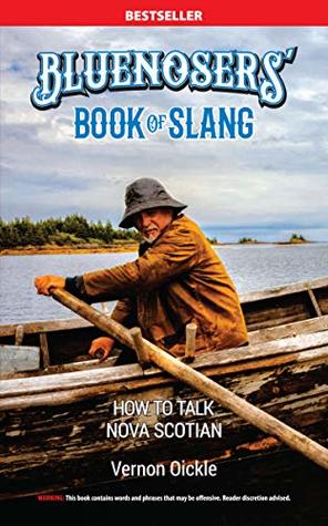The Bluenosers' Book of Slang: How To Talk Nova Scotian