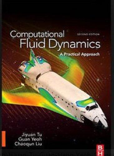 COMPUTATIONAL FLUID DYNAMICS: A PRACTICAL APPROACH, 2ND EDITION