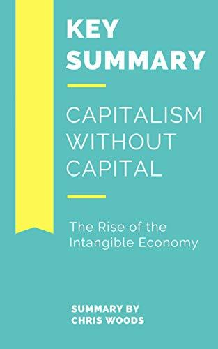 [KEY SUMMARY] Capitalism without Capital: The Rise of the Intangible Economy (Top-Rated 30 Min Series)