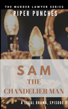 Sam the Chandelier Man by Piper Punches