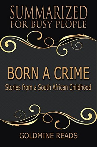 Summary: Born A Crime - Summarized for Busy People: Stories from a South African Childhood: Based on the Book by Trevor Noah