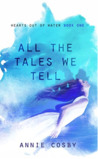 All the Tales We Tell (Hearts Out of Water #1)