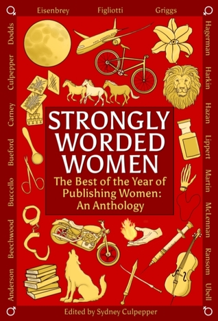 Strongly Worded Women, The Best of the Year of Publishing Women: an Anthology