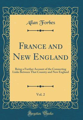 France and New England, Vol. 2: Being a Further Account of the Connecting Links Between That Country and New England