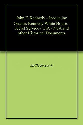 John F. Kennedy - Jacqueline Onassis Kennedy White House - Secret Service - CIA - NSA and other Historical Documents