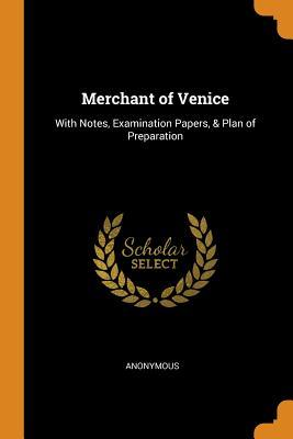 Merchant of Venice: With Notes, Examination Papers, & Plan of Preparation