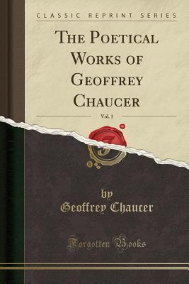 The Poetical Works of Geoffrey Chaucer, Vol. 1