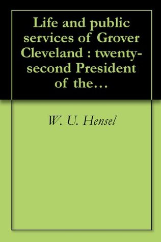 Life and public services of Grover Cleveland : twenty-second President of the United States and Democratic nominee for re-election in 1892 (1892)