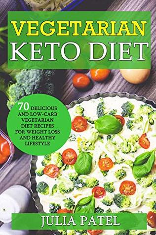 Vegetarian Keto Diet: 70 Delicious and Low-Carb Vegetarian Diet Recipes for Weight Loss and Healthy Lifestyle