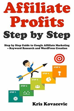 Affiliate profits step by step: step by step guide to google.