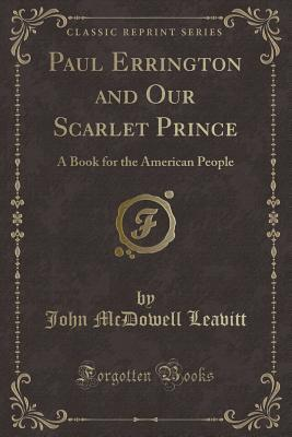 Paul Errington and Our Scarlet Prince: A Book for the American People