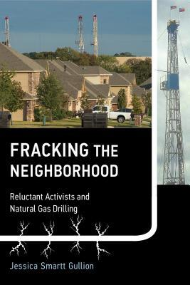 Fracking the Neighborhood: Reluctant Activists and Natural Gas Drilling