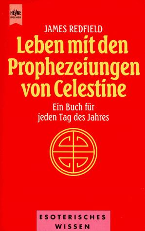 Leben mit den Prophezeiungen von Celestine. Ein Buch für jeden Tag des Jahres.