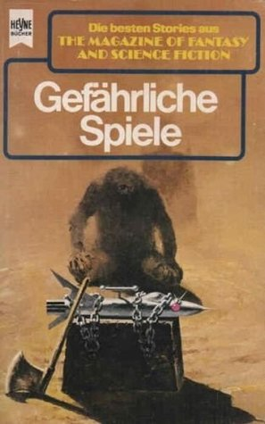 Gefährliche Spiele (Die Besten Stories aus The Magazine of Fantasy and Science Fiction #62)