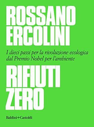 Rifiuti zero: Dieci passi per la rivoluzione ecologica